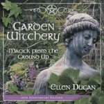 Garden Witchery - Magick from the Ground Up
