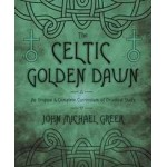 The Celtic Golden Dawn - Complete Curriculum of Druidical Study