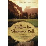 Follow the Shamans Call - An Ancient Path for Modern Lives