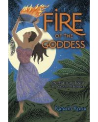 Fire of the Goddess - 9 Paths to Ignite the Sacred Feminine All Wicca Store Magickal Supplies Wiccan Supplies, Wicca Books, Pagan Jewelry, Altar Statues