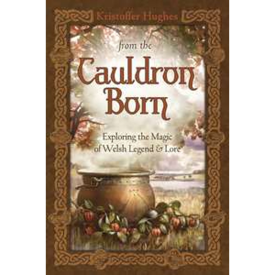 From the Cauldron Born - Exploring the Magic of Welsh Legend and Lore