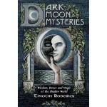 Dark Moon Mysteries - Wisdom, Power, and Magic of the Shadow World