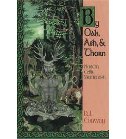 By Oak, Ash and Thorn - Modern Celtic Shamanism