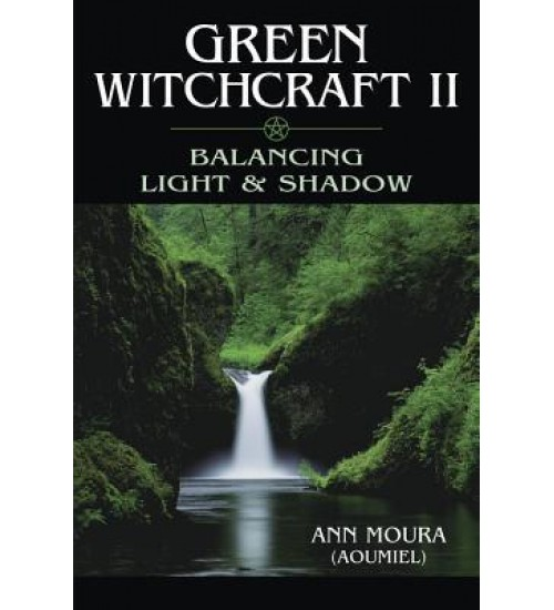 Green Witchcraft II: Balancing Light and Shadow at All Wicca Magickal Supplies, Wiccan Supplies, Wicca Books, Pagan Jewelry, Altar Statues