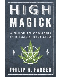High Magick - A Guide to Cannabis in Ritual and Mysticism