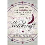 Intuitive Witchcraft: Using Intuition to Elevate Your Craft
